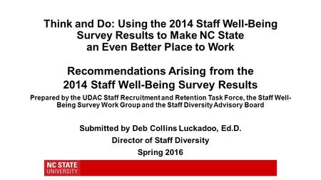 Think and Do: Using the 2014 Staff Well-Being Survey Results to Make NC State an Even Better Place to Work Recommendations Arising from the 2014 Staff.