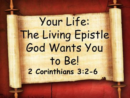 Your Life: The Living Epistle God Wants You to Be! 2 Corinthians 3:2-6.