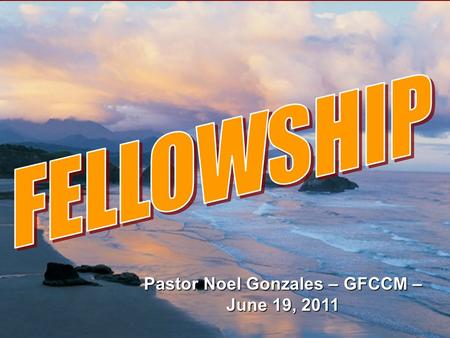 "Pastor Noel Gonzales – GFCCM – June 19, 2011. ""… I am writing these things to you…(so) you will know how to live in the family of God. That family is."