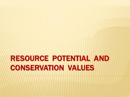 RESOURCE POTENTIAL AND CONSERVATION VALUES. Traditional Land Use and Occupancy Archeology, Rare Features, Historic Sites Wildlife Habitat Value 2/15.