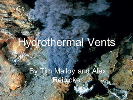 Hydrothermal Vents By Tim Malloy and Alex Reinicker.