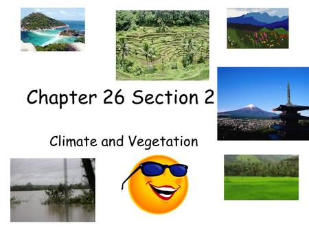 Chapter 26 Section 2 Climate and Vegetation. Climate and Regions Physical features such as highlands, mountain barriers, and coastal regions shape east.
