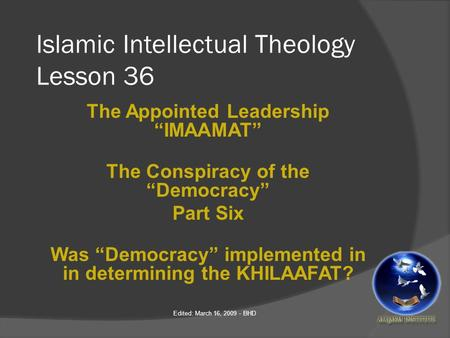 "Islamic Intellectual Theology Lesson 36 The Appointed Leadership ""IMAAMAT"" The Conspiracy of the ""Democracy"" Part Six Was ""Democracy"" implemented in in."