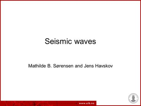 Seismic waves Mathilde B. Sørensen and Jens Havskov.