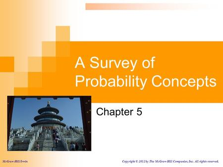 A Survey of Probability Concepts Chapter 5 McGraw-Hill/Irwin Copyright © 2012 by The McGraw-Hill Companies, Inc. All rights reserved.