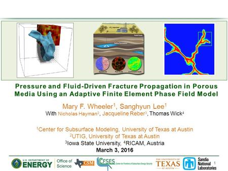 1 Mary F. Wheeler 1, Sanghyun Lee 1 With Nicholas Hayman 2, Jacqueline Reber 3, Thomas Wick 4 1 Center for Subsurface Modeling, University of Texas at.