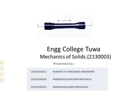 Engg College Tuwa Mechanics of Solids.(2130003) Presented by:- 130550106053PARMAR CHETANKUMAR VIKRAMSINH 130550106054PARMAR NILESHKUMAR NATVARLAL 130550106055PARMAR.