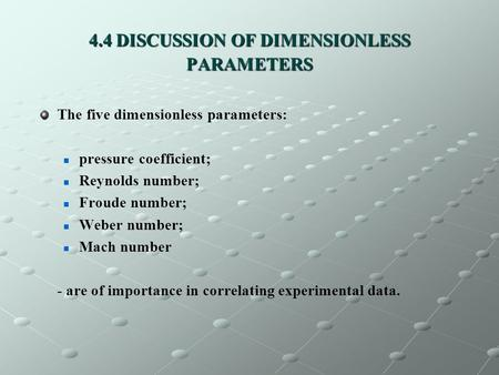 4.4 DISCUSSION OF DIMENSIONLESS PARAMETERS The five dimensionless parameters: pressure coefficient; Reynolds number; Froude number; Weber number; Mach.