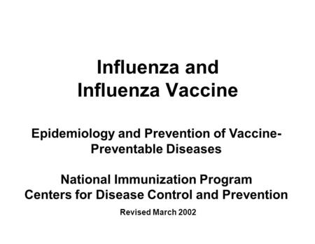 Influenza and Influenza Vaccine Epidemiology and Prevention of Vaccine- Preventable Diseases National Immunization Program Centers for Disease Control.
