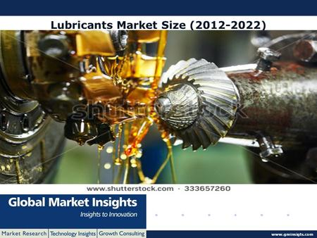 © 2016 Global Market Insights. All Rights Reserved www.gminsigts.com Lubricants Market Size (2012-2022)