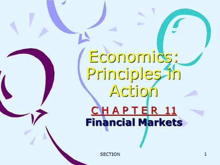 SECTION 1 Economics: Principles in Action C H A P T E R 11 Financial Markets.