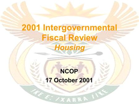 2001 Intergovernmental Fiscal Review Housing NCOP 17 October 2001.