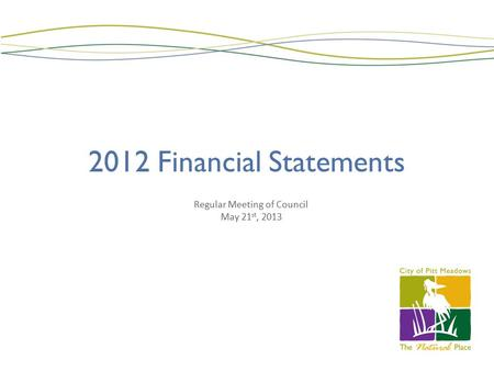 2012 Financial Statements Regular Meeting of Council May 21 st, 2013.