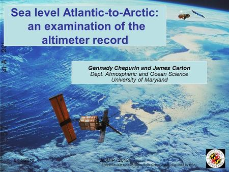 6/14/2016AOMIP - 2012 Sea level Atlantic-to-Arctic: an examination of the altimeter record Gennady Chepurin and James Carton Dept. Atmospheric and Ocean.