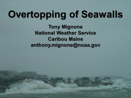 Overtopping of Seawalls Tony Mignone National Weather Service Caribou Maine