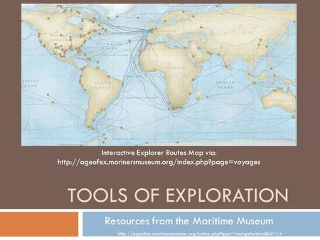 TOOLS OF EXPLORATION Resources from the Maritime Museum  Interactive Explorer Routes.