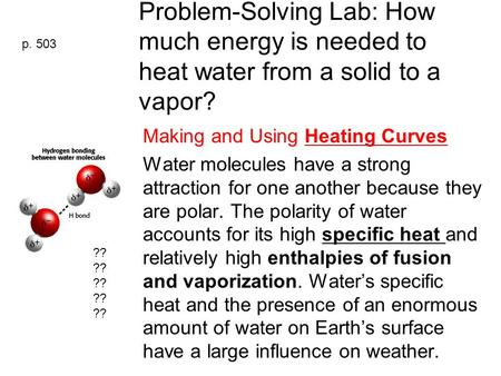 Problem-Solving Lab: How much energy is needed to heat water from a solid to a vapor? Making and Using Heating Curves Water molecules have a strong attraction.