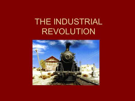THE INDUSTRIAL REVOLUTION. What Was It? The Industrial Revolution was a period in the late 18th and early 19th centuries when major changes in agriculture,
