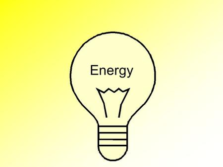 Energy. What is Energy? Energy is the ability to do work or produce heat Energy exists in two basic forms –Potential Energy: energy due to the composition.