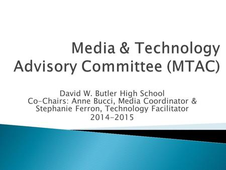 David W. Butler High School Co-Chairs: Anne Bucci, Media Coordinator & Stephanie Ferron, Technology Facilitator 2014-2015.