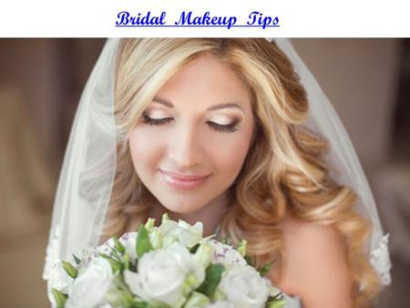 Bridal Makeup Tips. Just follow these bridal makeup tips, and look breath - taking on your special day!