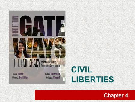CIVIL LIBERTIES Chapter 4. What Are Civil Liberties?  civil liberties: Those rights, such as freedom of speech and religion, that are so fundamental.
