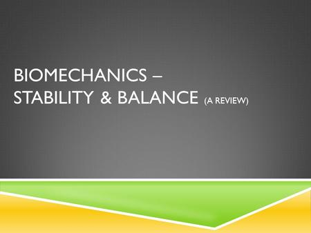 BIOMECHANICS – STABILITY & BALANCE (A REVIEW). Centre of Gravity (COG) The point in the body about which all parts are in balance – or – the point through.