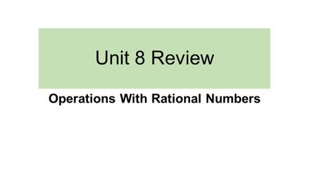 Unit 8 Review Operations With Rational Numbers. 1. Solve and write in simplest form.
