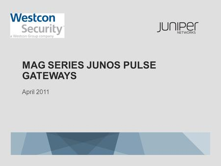 MAG SERIES JUNOS PULSE GATEWAYS April 2011. 2 Copyright © 2011 Juniper Networks, Inc. www.juniper.net AGENDA 1.Overview of MAG Series 2.MAG Series Models.