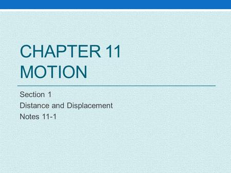 CHAPTER 11 MOTION Section 1 Distance and Displacement Notes 11-1.