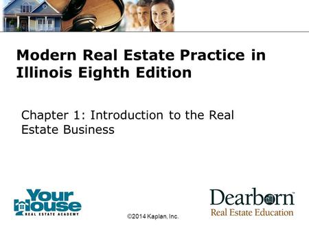 ©2014 Kaplan, Inc. Modern Real Estate Practice in Illinois Eighth Edition Chapter 1: Introduction to the Real Estate Business.