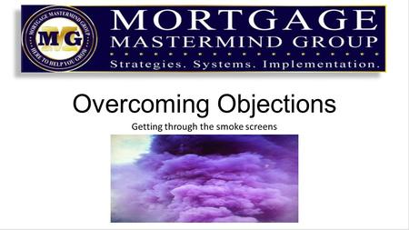 Overcoming Objections Getting through the smoke screens.