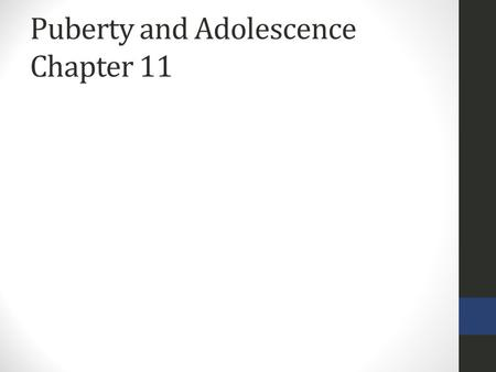 Puberty and Adolescence Chapter 11. Learning Outcomes Know the conceptions of adolescence Identify hormonal changes Identify growth patterns Discuss individual.