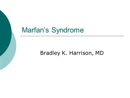 "Marfan's Syndrome Bradley K. Harrison, MD. How do we diagnose the Marfan syndrome?  Recognition of both ""major"" and ""minor"" clinical manifestations involving:"