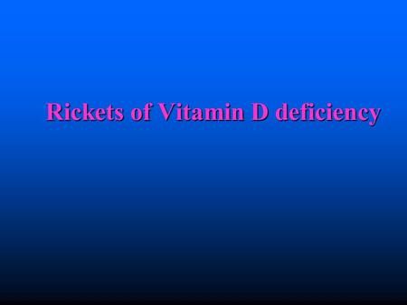 Rickets of Vitamin D deficiency. Definition Rickets is the term signifying a failure in mineralization of growing bone or osteoid tissue. Failure of mature.