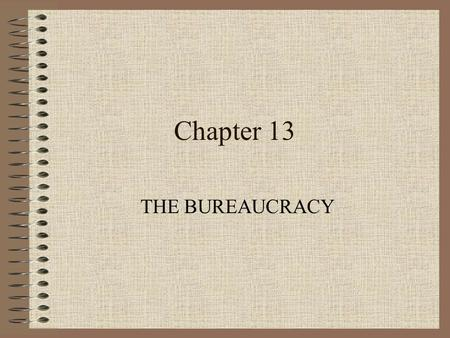 Chapter 13 THE BUREAUCRACY. Learning Objectives 1) Describe the size & functions of the U.S. bureaucracy. 2) Discuss the structure & basic components.
