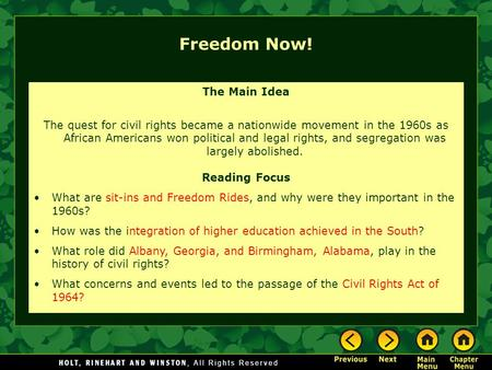 Freedom Now! The Main Idea The quest for civil rights became a nationwide movement in the 1960s as African Americans won political and legal rights, and.