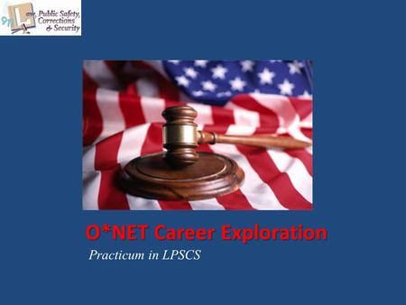 O*NET Career Exploration Practicum in LPSCS. Copyright © Texas Education Agency 2015. All rights reserved. Images and other multimedia content used with.