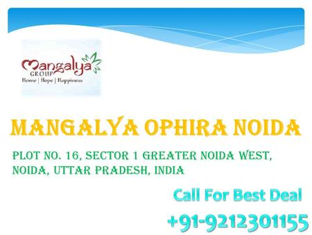Mangalya Ophira Noida Plot No. 16, Sector 1 Greater Noida West, Noida, Uttar Pradesh, India.