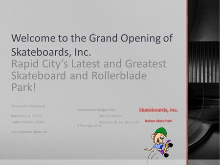 Welcome to the Grand Opening of Skateboards, Inc. Rapid City's Latest and Greatest Skateboard and Rollerblade Park! 360 Jackson Boulevard Presentation.