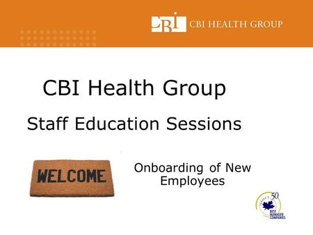 CBI Health Group Staff Education Sessions Onboarding of New Employees.