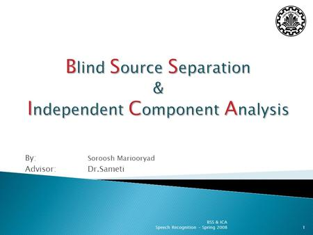 By: Soroosh Mariooryad Advisor: Dr.Sameti 1 BSS & ICA Speech Recognition - Spring 2008.