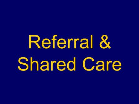 Referral & Shared Care. What is an AOD 'Referral'? 'Usual' referral practice tends to result in relinquishing principal care of a patient to another service.