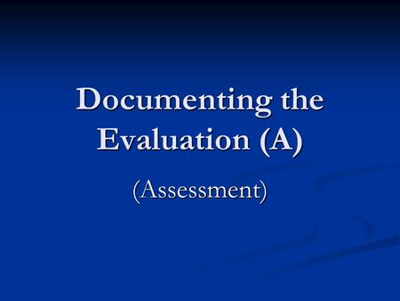 Documenting the Evaluation (A) (Assessment). Chapter 11 Writing the Diagnosis.
