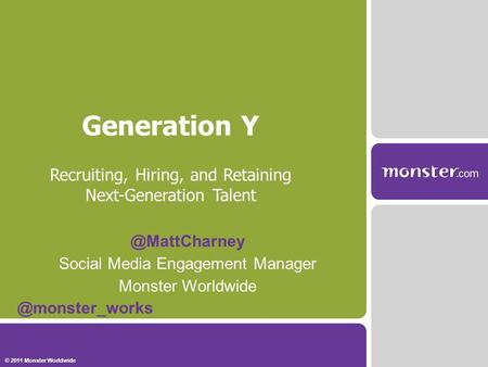 Generation Y Recruiting, Hiring, and Retaining Next-Generation Social Media Engagement Manager Monster © 2011.