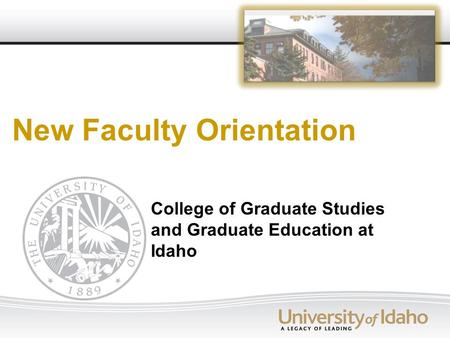 New Faculty Orientation College of Graduate Studies and Graduate Education at Idaho.