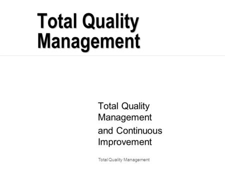 Total Quality Management and Continuous Improvement.