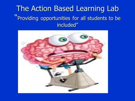 "The Action Based Learning Lab "" Providing opportunities for all students to be included"""