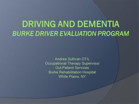 Andrea Sullivan OT/L Occupational Therapy Supervisor Out-Patient Services Burke Rehabilitation Hospital White Plains, NY.