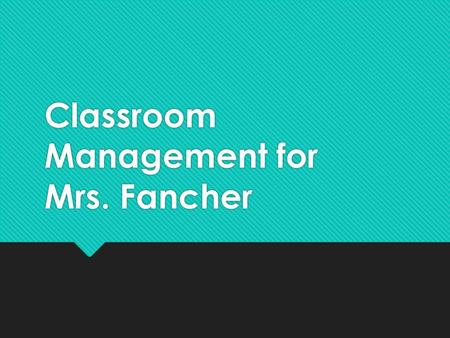 Classroom Management for Mrs. Fancher. Agenda  On the smartboard,I will provide our plan for the day and any messages.  Read and follow any instructions.